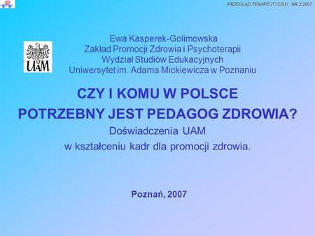Ewa Kasperek-Golimowska Zakład Promocji Zdrowia i Psychoterapii Wydział Studiów Edukacyjnych Uniwersytet im. Adama Mickiewicza w Poznaniu CZY I KOMU W.