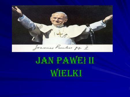 Jan Pawe ł II wielki wielki. Dewiza-Totus Tuus (Cały Twój) Data wyboru-16 października 1978 Imię i nazwisko-Karol Wojtyła Data urodzenia-18 maja 1920.