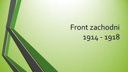 Front zachodni 1914 - 1918. Wraz z wybuchem I wojny światowej w 1914 roku, niemiecka armia jako pierwsza utworzyła front zachodni atakując neutralny Luksemburg.