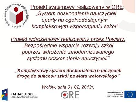 """Projekt systemowy realizowany w ORE: """"System doskonalenia nauczycieli oparty na ogólnodostępnym kompleksowym wspomaganiu szkół"""" Projekt wdrożeniowy realizowany."""