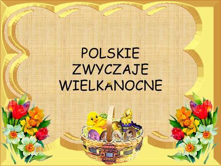 POLSKIE ZWYCZAJE WIELKANOCNE. TROCHĘ HISTORII… Wielkanoc jest najstarszym i najważniejszym świętem chrześcijańskim. Są to święta upamiętniające śmierć.