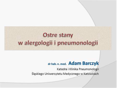 Dr hab. n. med. Adam Barczyk Katedra i Klinika Pneumonologii Śląskiego Uniwersytetu Medycznego w Katowicach.