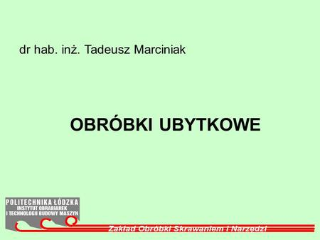 OBRÓBKI UBYTKOWE dr hab. inż. Tadeusz Marciniak. OBRÓBKA UBYTKOWA OBRÓBKA WIÓROWA OBRÓBKA ŚCIERNA OBRÓBKA EROZYJNA OBRÓBKA SKONCENTRO WANĄ WIĄZKĄ ENERGII.