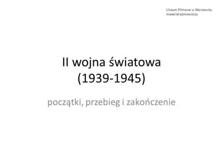 II wojna światowa (1939-1945) początki, przebieg i zakończenie Liceum Filmowe w Warszawie, materiał pomocniczy.