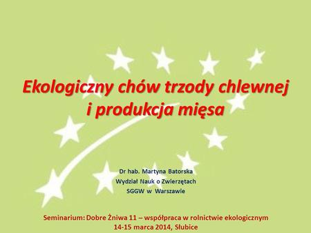 Ekologiczny chów trzody chlewnej i produkcja mięsa Dr hab. Martyna Batorska Wydział Nauk o Zwierzętach SGGW w Warszawie Seminarium: Dobre Żniwa 11 – współpraca.
