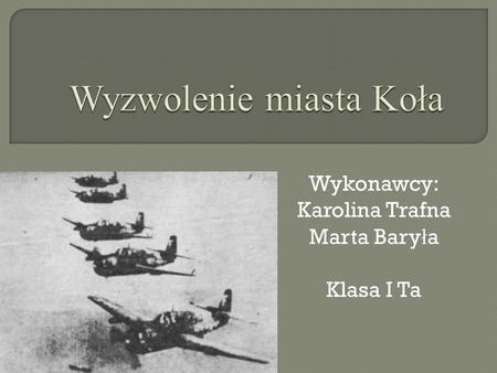Wykonawcy: Karolina Trafna Marta Bary ł a Klasa I Ta.
