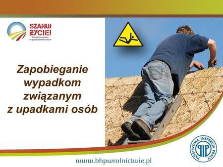 Zapobieganie wypadkom związanym z upadkami osób. Wypadki związane z upadkami osób 2 Najczęstsze zdarzenia wypadkowe, którym ulegają rolnicy: Wypadki związane.