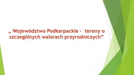 Podkarpackie położone w Polsce południowo-wschodniej, graniczy na odcinku długości 134 km ze Słowacją, z Ukrainą natomiast na odcinku długości 236 km.